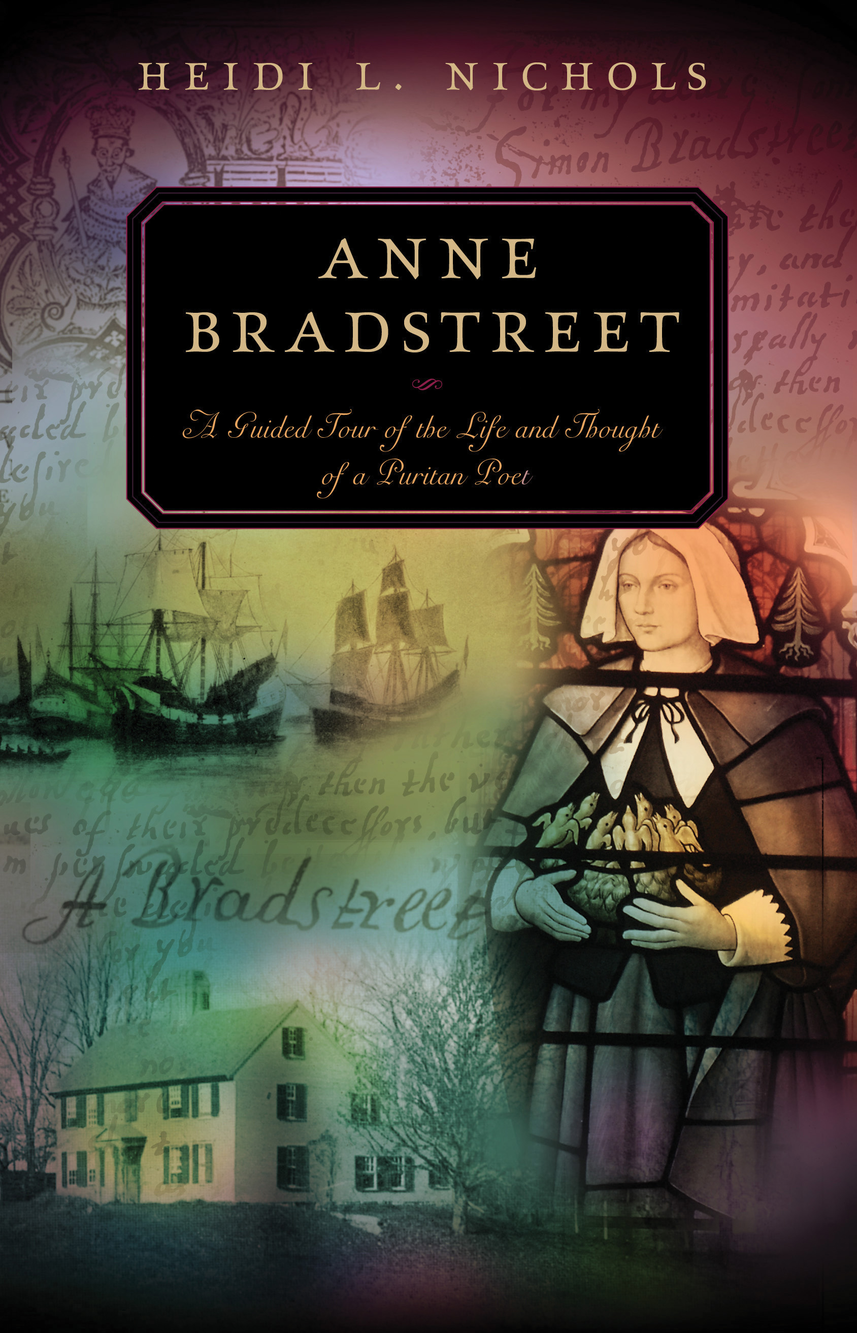 an introduction to the life of anne bradstreet Anne bradstreet: poems study guide contains a biography of anne  with an  introduction of four characters on the stage: childhood, youth,.